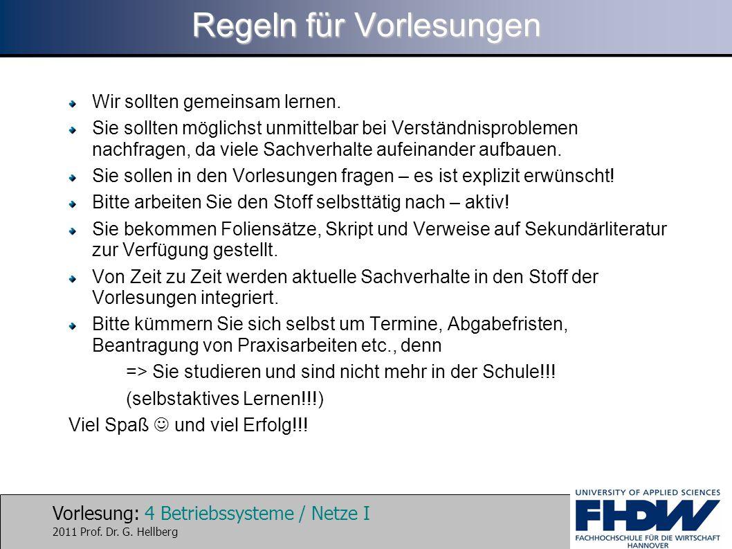 Vorlesung: 4 Betriebssysteme / Netze I 2011 Prof. Dr. G. Hellberg Regeln für Vorlesungen Wir sollten gemeinsam lernen. Sie sollten möglichst unmittelb