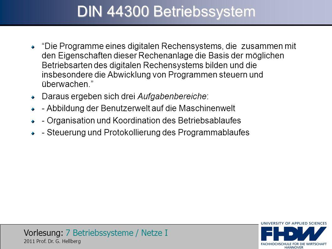 """Vorlesung: 7 Betriebssysteme / Netze I 2011 Prof. Dr. G. Hellberg DIN 44300 Betriebssystem """"Die Programme eines digitalen Rechensystems, die zusammen"""