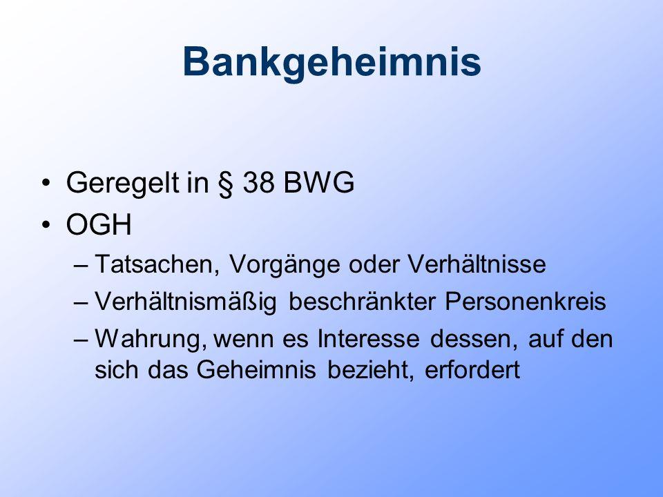 Bankgeheimnis Geregelt in § 38 BWG OGH –Tatsachen, Vorgänge oder Verhältnisse –Verhältnismäßig beschränkter Personenkreis –Wahrung, wenn es Interesse