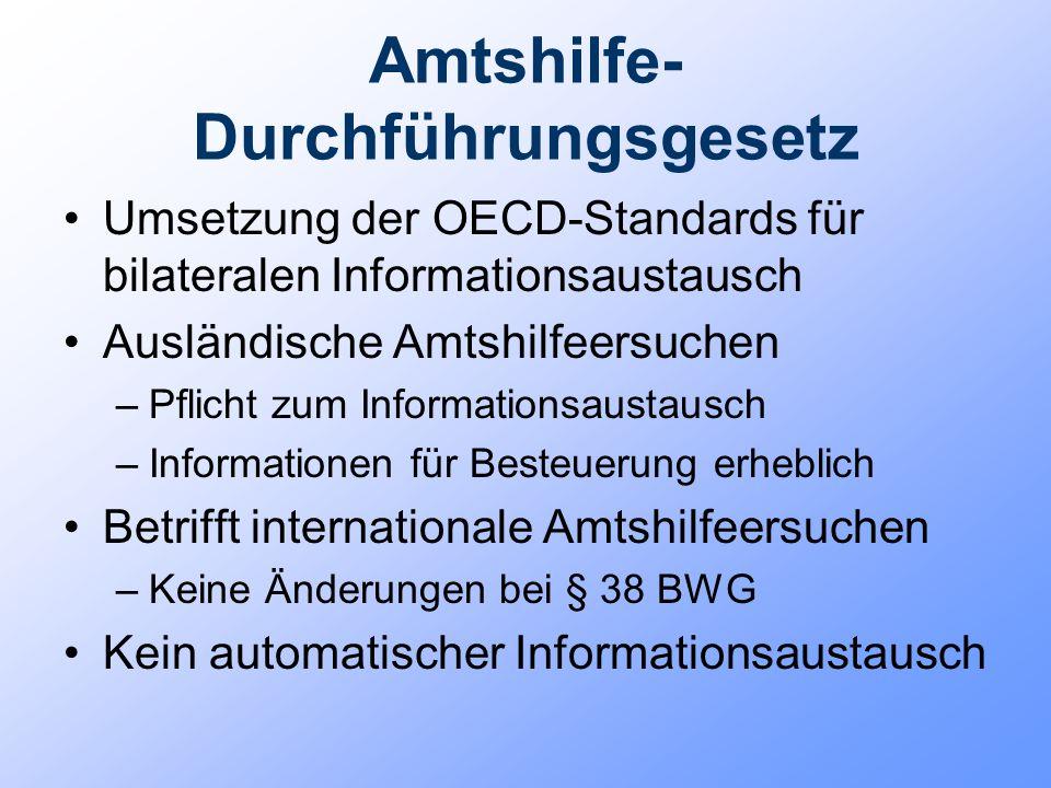 Amtshilfe- Durchführungsgesetz Umsetzung der OECD-Standards für bilateralen Informationsaustausch Ausländische Amtshilfeersuchen –Pflicht zum Informat