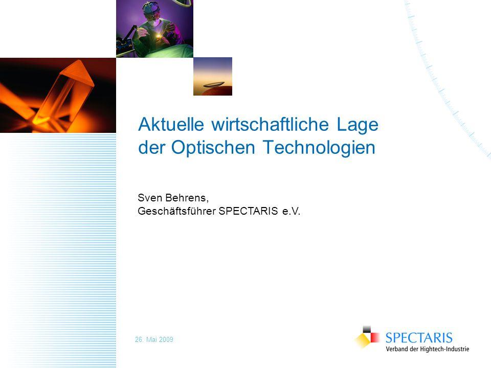 Aktuelle wirtschaftliche Lage der Optischen Technologien Sven Behrens, Geschäftsführer SPECTARIS e.V.