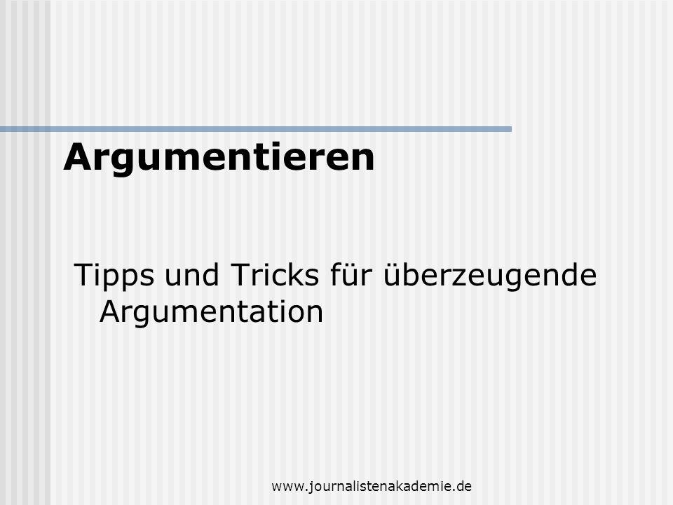 www.journalistenakademie.de Tipps und Tricks für überzeugende Argumentation Argumentieren