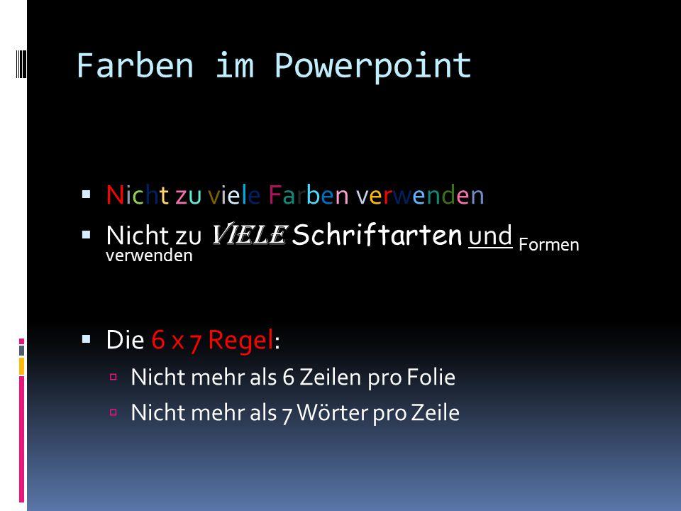 Farben im Powerpoint  Nicht zu viele Farben verwenden  Nicht zu viele Schriftarten und Formen verwenden  Die 6 x 7 Regel:  Nicht mehr als 6 Zeilen pro Folie  Nicht mehr als 7 Wörter pro Zeile