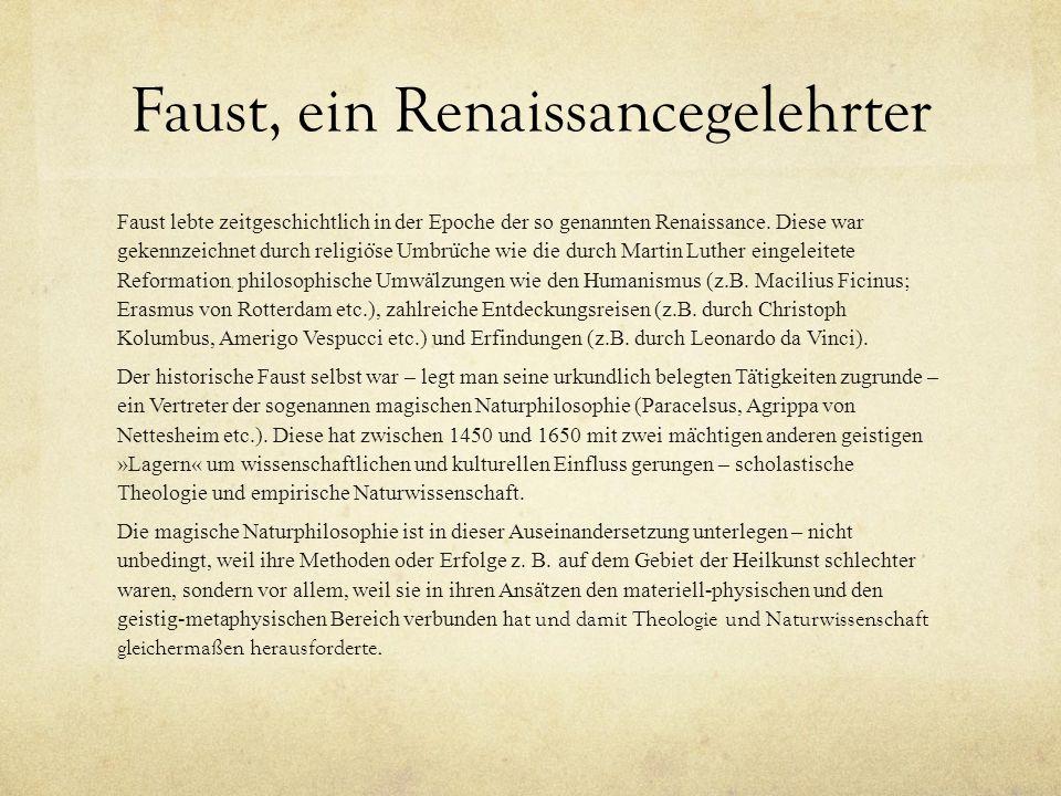 Faust, ein Renaissancegelehrter Faust lebte zeitgeschichtlich in der Epoche der so genannten Renaissance. Diese war gekennzeichnet durch religio ̈ se