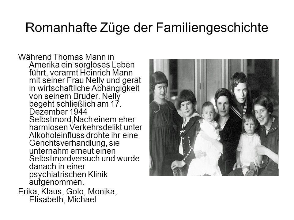 Romanhafte Züge der Familiengeschichte Während Thomas Mann in Amerika ein sorgloses Leben führt, verarmt Heinrich Mann mit seiner Frau Nelly und gerät in wirtschaftliche Abhängigkeit von seinem Bruder.