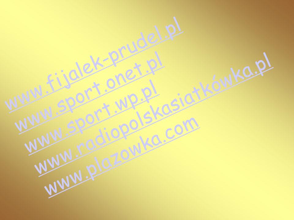 www.fijalek-prudel.pl www.sport.onet.pl www.sport.wp.pl www.radiopolskasiatkówka.pl www.plazowka.com