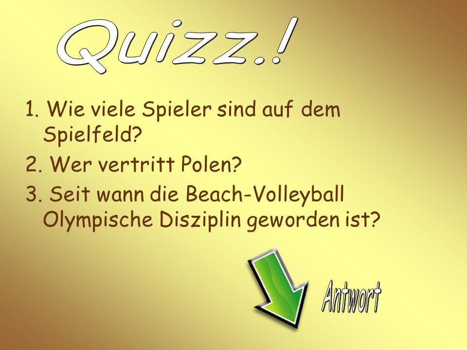 1. Wie viele Spieler sind auf dem Spielfeld? 2. Wer vertritt Polen? 3. Seit wann die Beach-Volleyball Olympische Disziplin geworden ist?