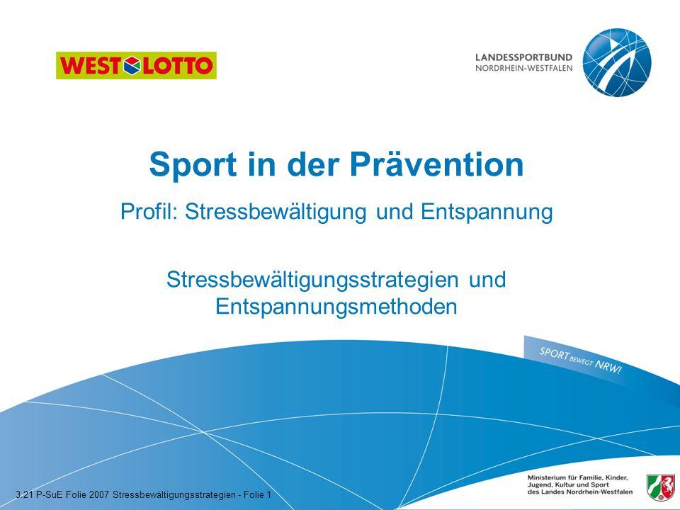 Sport in der Prävention Profil: Stressbewältigung und Entspannung Stressbewältigungsstrategien und Entspannungsmethoden 3.21 P-SuE Folie 2007 Stressbe