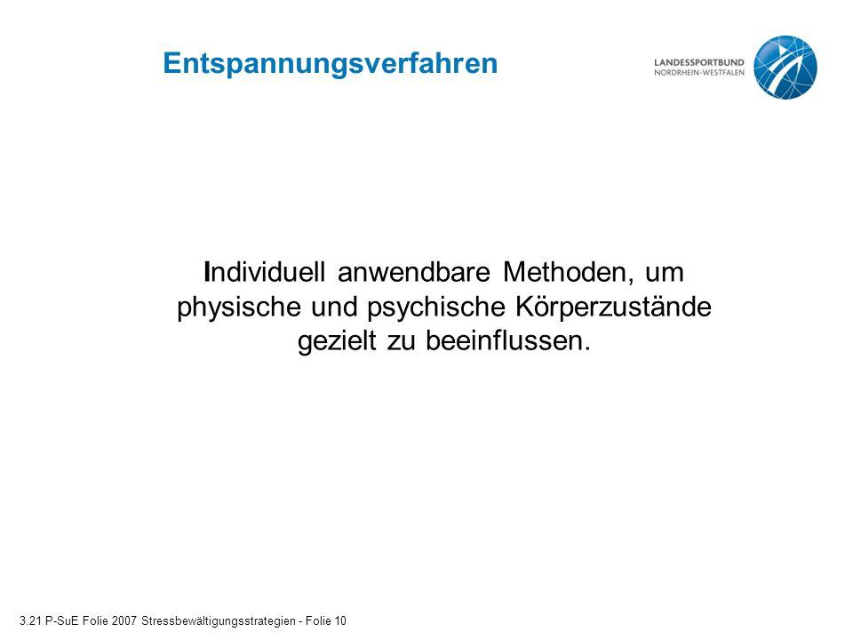 Entspannungsverfahren 3.21 P-SuE Folie 2007 Stressbewältigungsstrategien - Folie 10 Individuell anwendbare Methoden, um physische und psychische Körpe