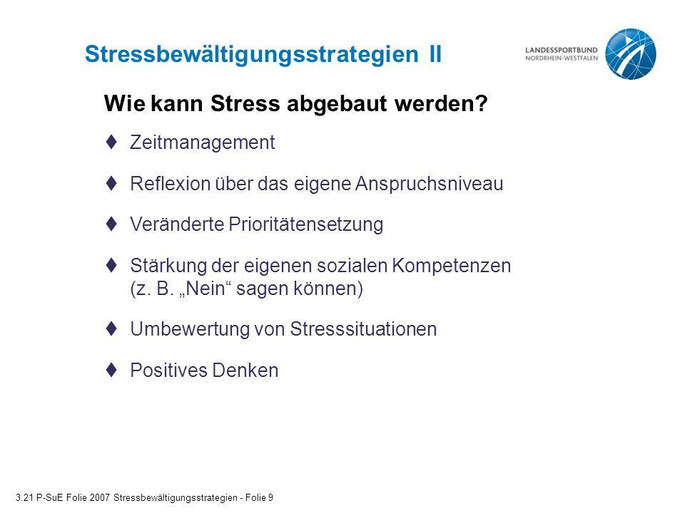 Stressbewältigungsstrategien II 3.21 P-SuE Folie 2007 Stressbewältigungsstrategien - Folie 9  Zeitmanagement  Reflexion über das eigene Anspruchsniv