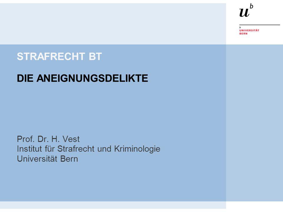 STRAFRECHT BT DIE ANEIGNUNGSDELIKTE Prof. Dr. H. Vest Institut für Strafrecht und Kriminologie Universität Bern