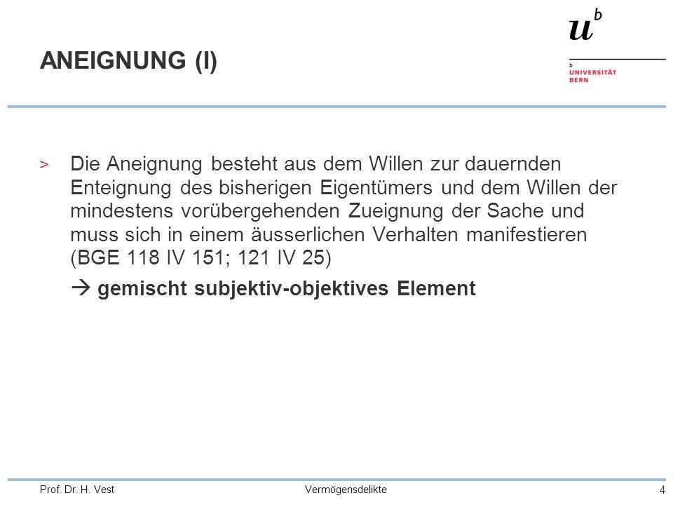 Vermögensdelikte 4 Prof. Dr. H. Vest ANEIGNUNG (I) > Die Aneignung besteht aus dem Willen zur dauernden Enteignung des bisherigen Eigentümers und dem