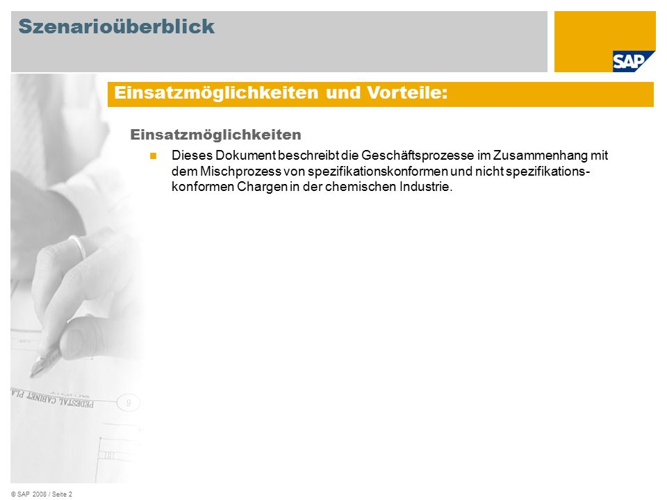 © SAP 2008 / Seite 2 Einsatzmöglichkeiten Dieses Dokument beschreibt die Geschäftsprozesse im Zusammenhang mit dem Mischprozess von spezifikationskonformen und nicht spezifikations- konformen Chargen in der chemischen Industrie.