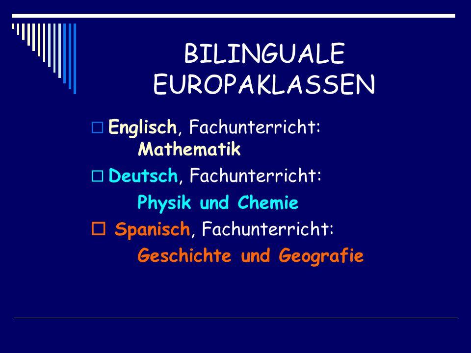 BILINGUALE EUROPAKLASSEN  Englisch, Fachunterricht: Mathematik  Deutsch, Fachunterricht: Physik und Chemie  Spanisch, Fachunterricht: Geschichte und Geografie