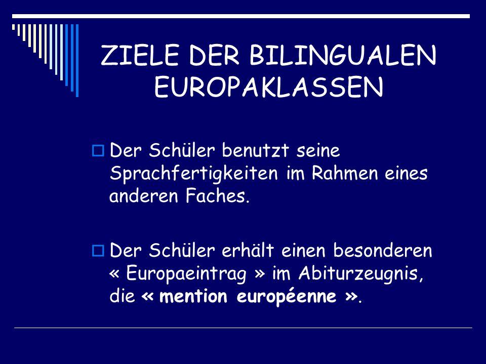 ZIELE DER BILINGUALEN EUROPAKLASSEN  Der Schüler benutzt seine Sprachfertigkeiten im Rahmen eines anderen Faches.