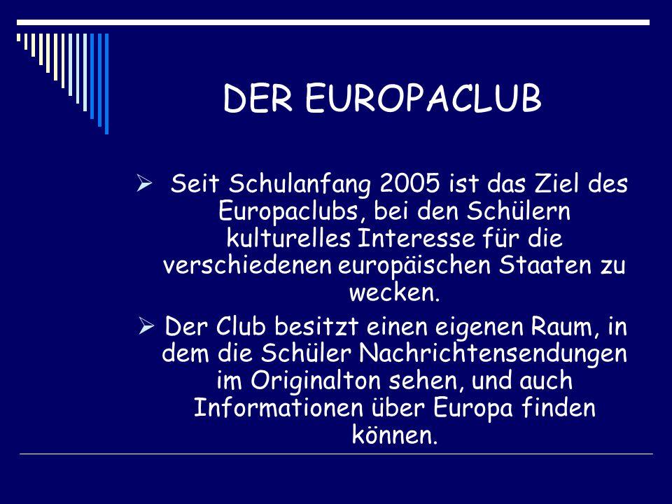 DER EUROPACLUB  Seit Schulanfang 2005 ist das Ziel des Europaclubs, bei den Schülern kulturelles Interesse für die verschiedenen europäischen Staaten zu wecken.