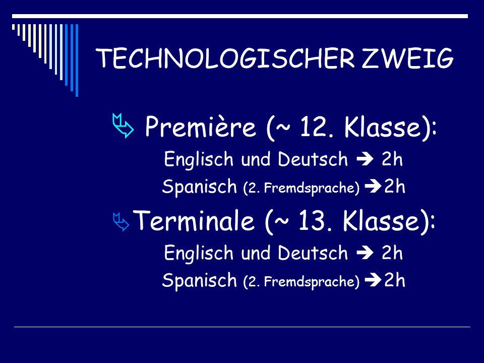 TECHNOLOGISCHER ZWEIG  Première (~ 12. Klasse): Englisch und Deutsch  2h Spanisch (2.