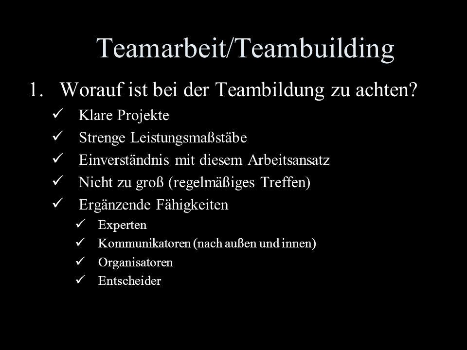 Teamarbeit/Teambuilding 1.Worauf ist bei der Teambildung zu achten.