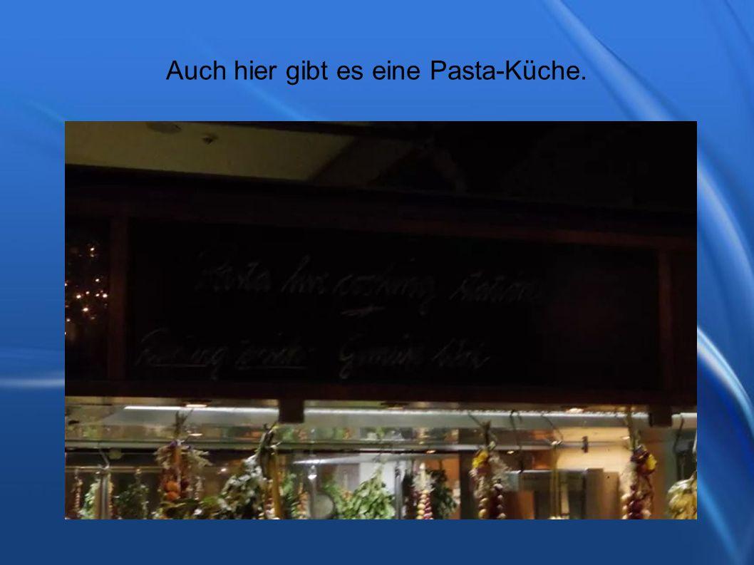 Auch hier gibt es eine Pasta-Küche.
