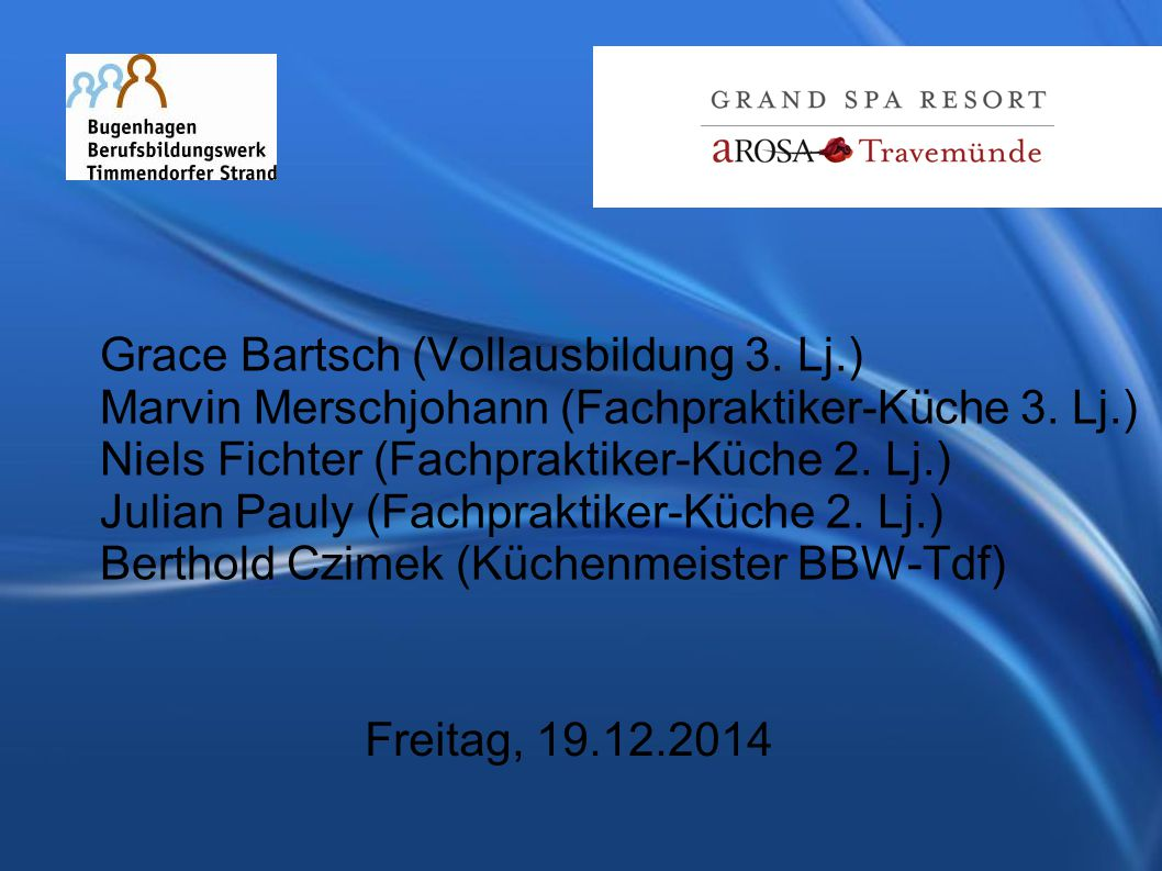 Grace Bartsch (Vollausbildung 3. Lj.) Marvin Merschjohann (Fachpraktiker-Küche 3.