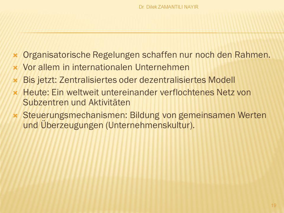 Dr.Dilek ZAMANTILI NAYIR 19  Organisatorische Regelungen schaffen nur noch den Rahmen.