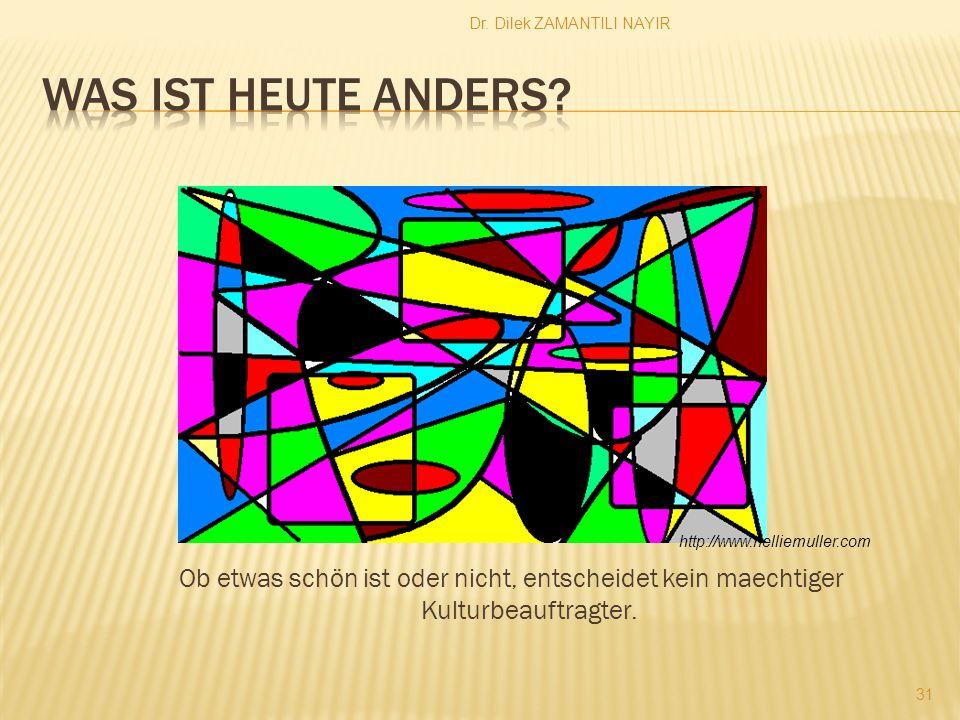 Dr. Dilek ZAMANTILI NAYIR 31 Ob etwas schön ist oder nicht, entscheidet kein maechtiger Kulturbeauftragter. http://www.nelliemuller.com