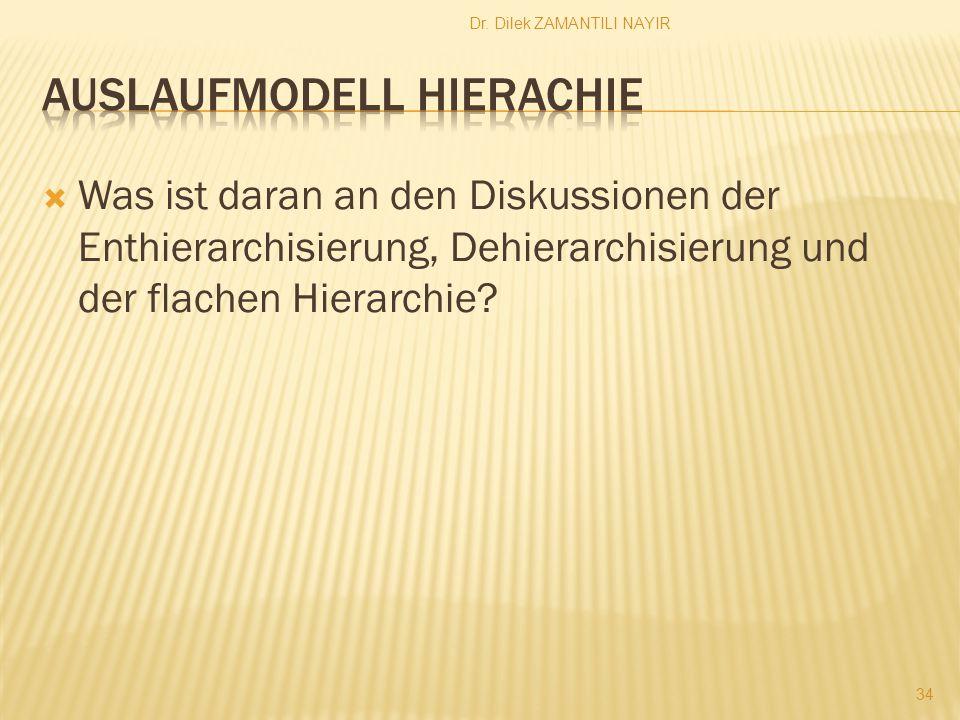 Dr. Dilek ZAMANTILI NAYIR 34  Was ist daran an den Diskussionen der Enthierarchisierung, Dehierarchisierung und der flachen Hierarchie?