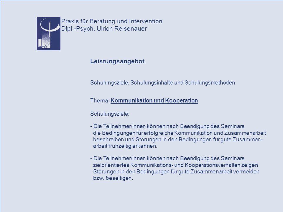 Praxis für Beratung und Intervention Dipl.-Psych. Ulrich Reisenauer Leistungsangebot Schulungsziele, Schulungsinhalte und Schulungsmethoden Thema: Kom