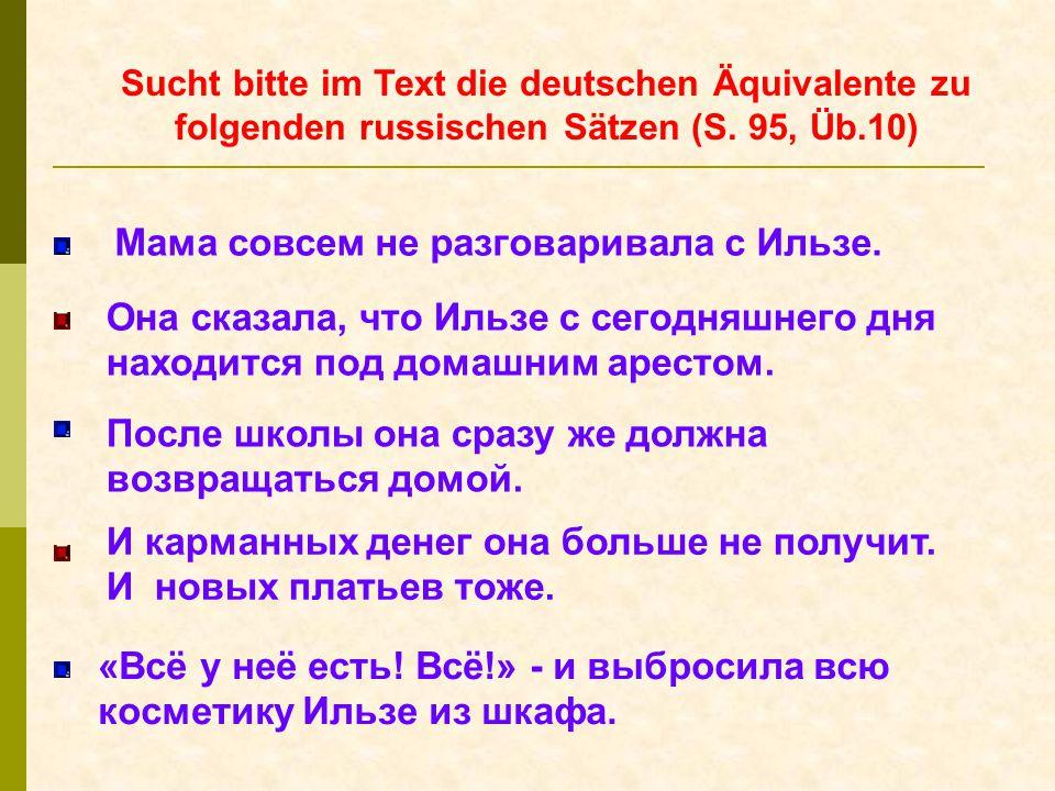 Sucht bitte im Text die deutschen Äquivalente zu folgenden russischen Sätzen (S.