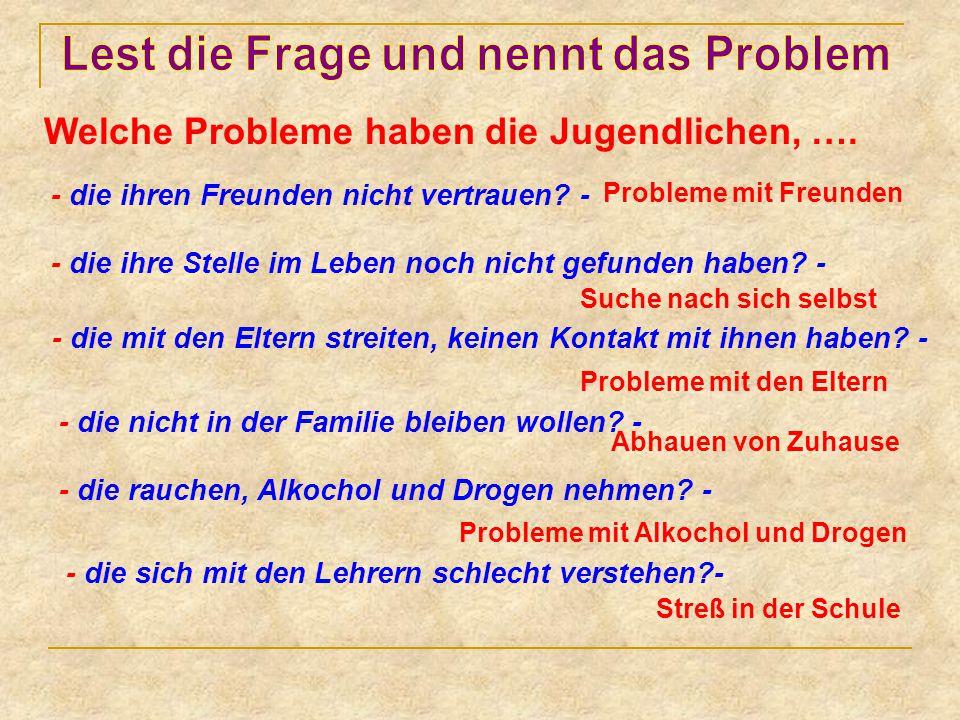 Welche Probleme haben die Jugendlichen, ….- die ihren Freunden nicht vertrauen.