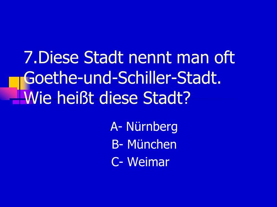 7.Diese Stadt nennt man oft Goethe-und-Schiller-Stadt.