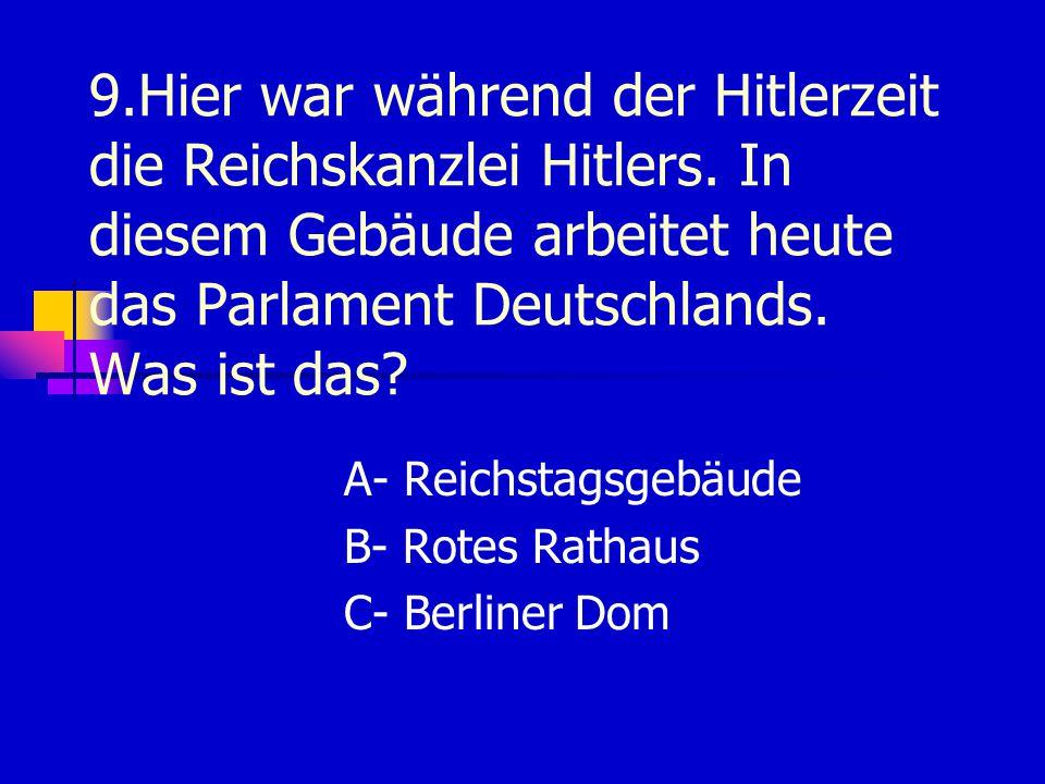 9.Hier war während der Hitlerzeit die Reichskanzlei Hitlers.