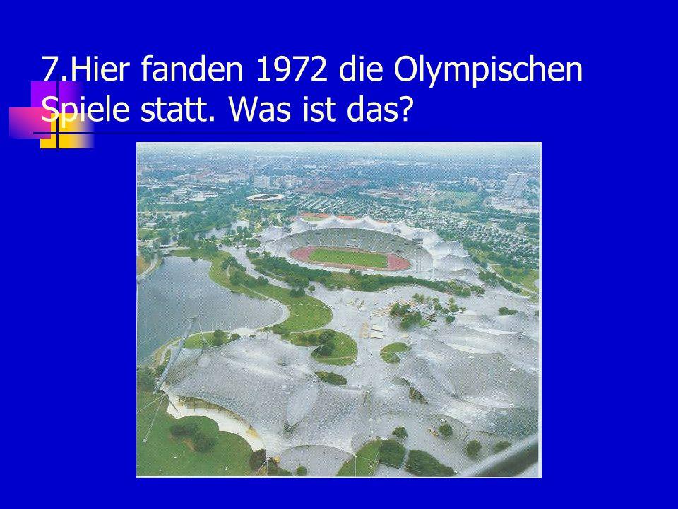 7.Hier fanden 1972 die Olympischen Spiele statt. Was ist das?