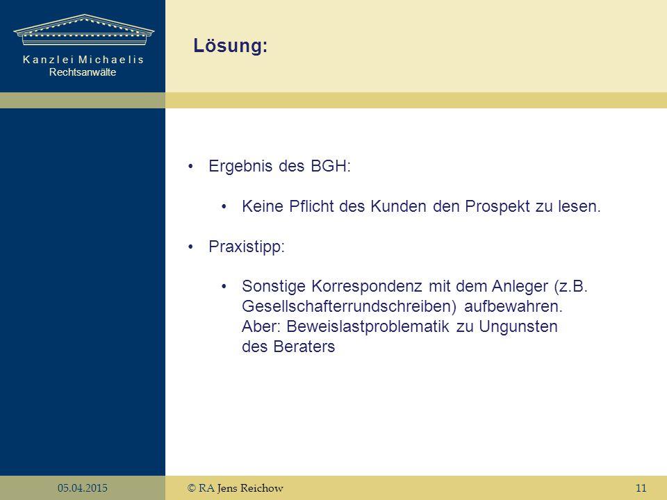 K a n z l e i M i c h a e l i s Rechtsanwälte 05.04.2015© RA Jens Reichow11 Lösung: Ergebnis des BGH: Keine Pflicht des Kunden den Prospekt zu lesen.