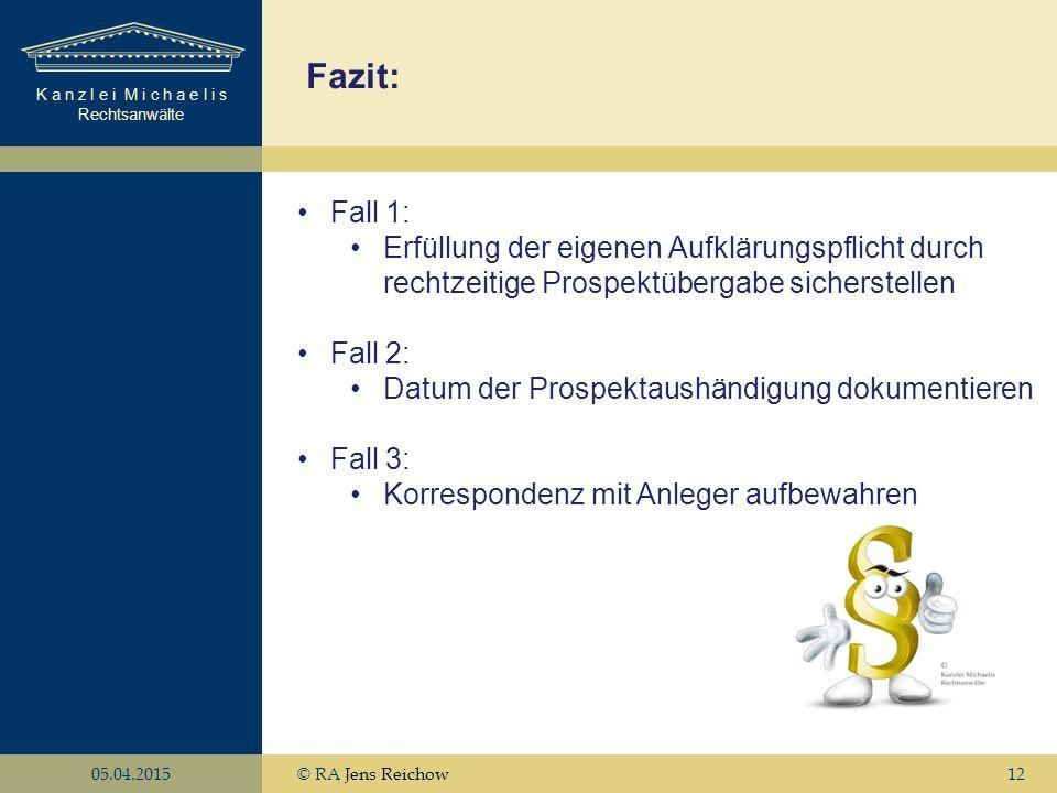 K a n z l e i M i c h a e l i s Rechtsanwälte 05.04.2015© RA Jens Reichow12 Fazit: Fall 1: Erfüllung der eigenen Aufklärungspflicht durch rechtzeitige