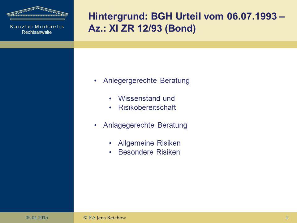 K a n z l e i M i c h a e l i s Rechtsanwälte 05.04.2015© RA Jens Reichow5 Fragestellung: Aussetzung der Anteilsrücknahme als allgemeines Risiko.