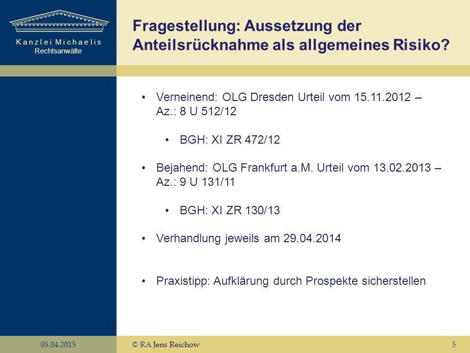 K a n z l e i M i c h a e l i s Rechtsanwälte 05.04.2015© RA Jens Reichow5 Fragestellung: Aussetzung der Anteilsrücknahme als allgemeines Risiko? Vern