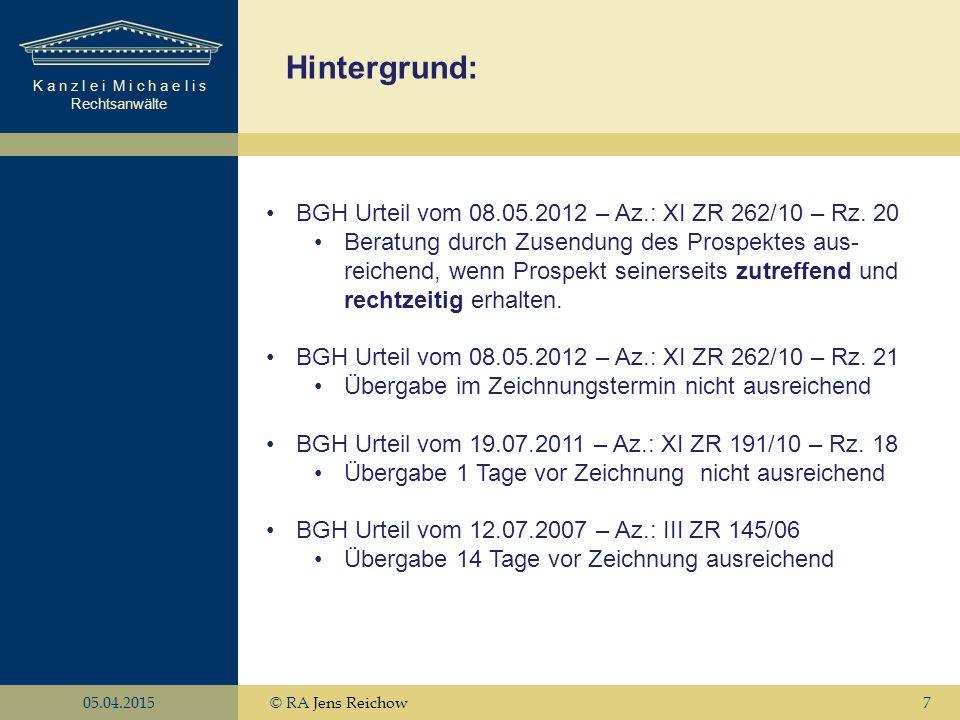 K a n z l e i M i c h a e l i s Rechtsanwälte 05.04.2015© RA Jens Reichow7 Hintergrund: BGH Urteil vom 08.05.2012 – Az.: XI ZR 262/10 – Rz. 20 Beratun