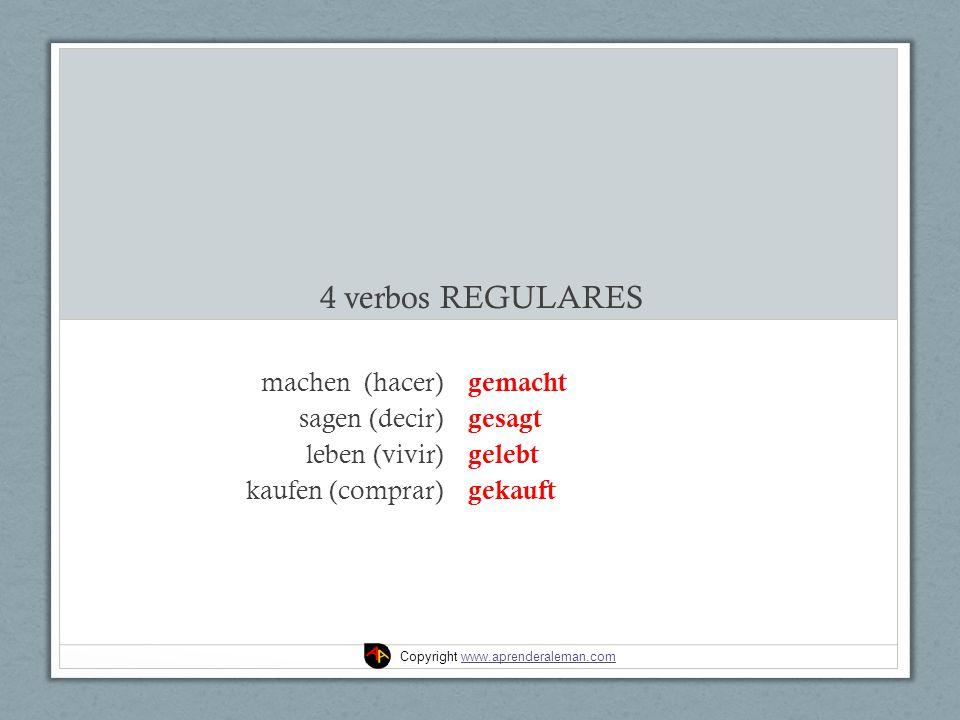 4 verbos REGULARES machen (hacer) sagen (decir) leben (vivir) kaufen (comprar) gemacht gesagt gelebt gekauft Copyright www.aprenderaleman.comwww.apren