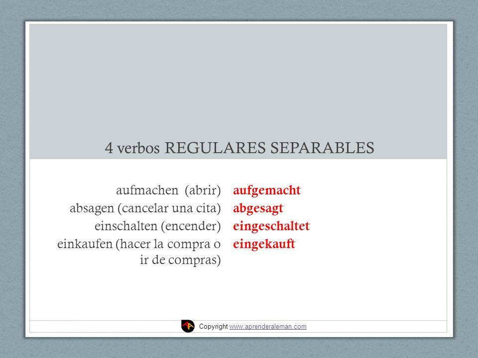 4 verbos REGULARES SEPARABLES aufmachen (abrir) absagen (cancelar una cita) einschalten (encender) einkaufen (hacer la compra o ir de compras) aufgema