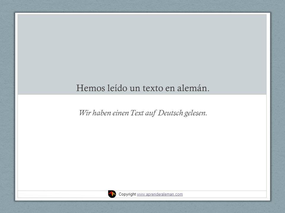 Hemos leído un texto en alemán. Wir haben einen Text auf Deutsch gelesen.
