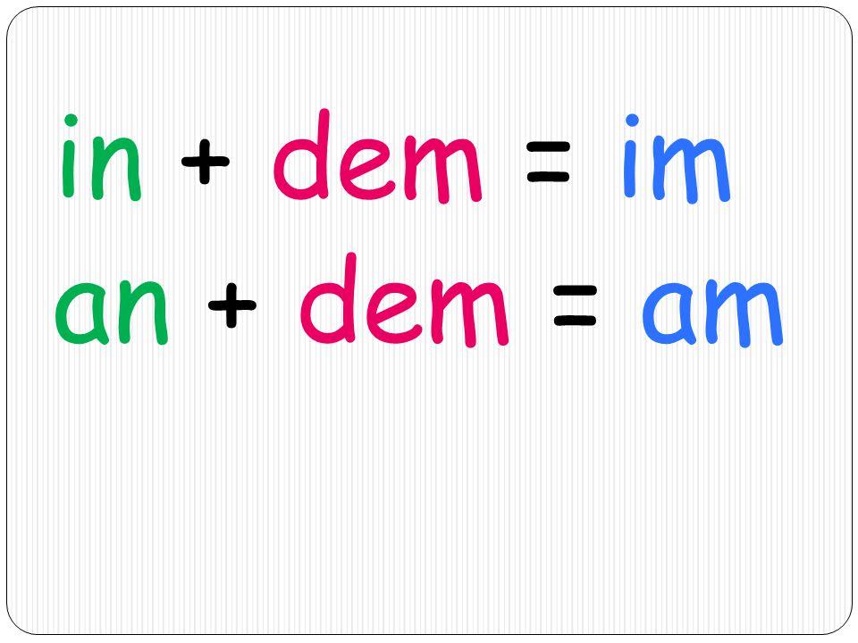in + dem = im an + dem = am