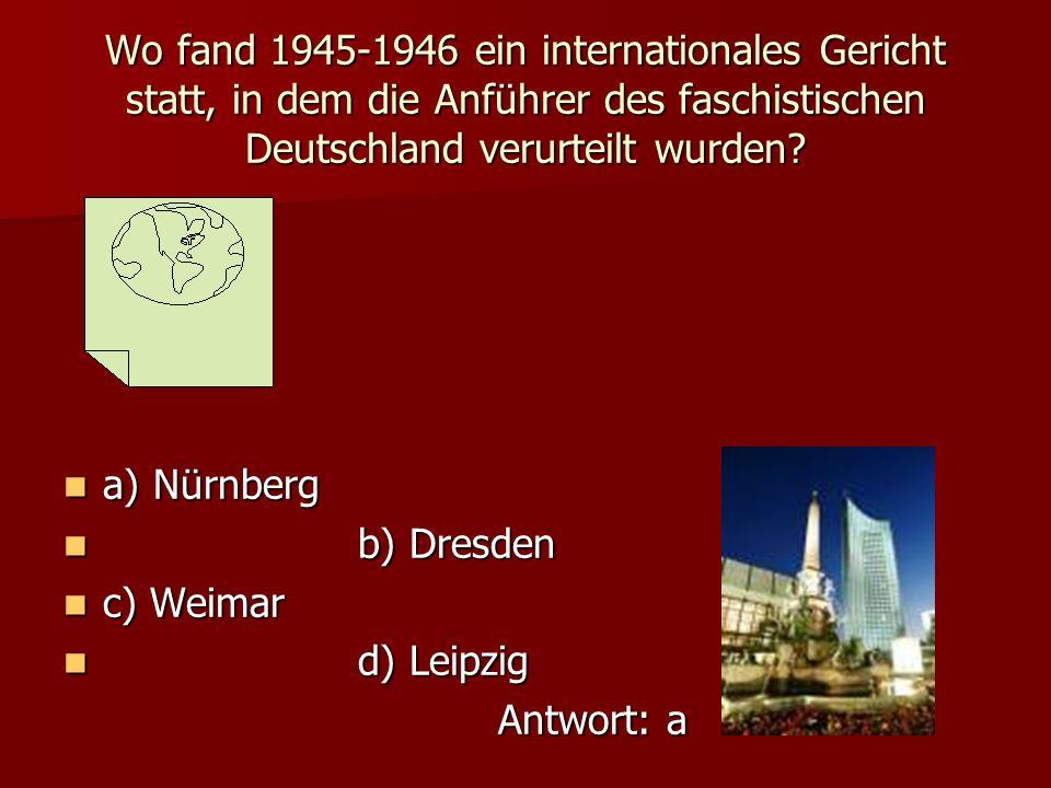 Wo baute man die erste deutsche Eisenbahn? a) Nürnberg a) Nürnberg b) Dresden b) Dresden c) Weimar c) Weimar d) Leipzig d) Leipzig Antwort: a