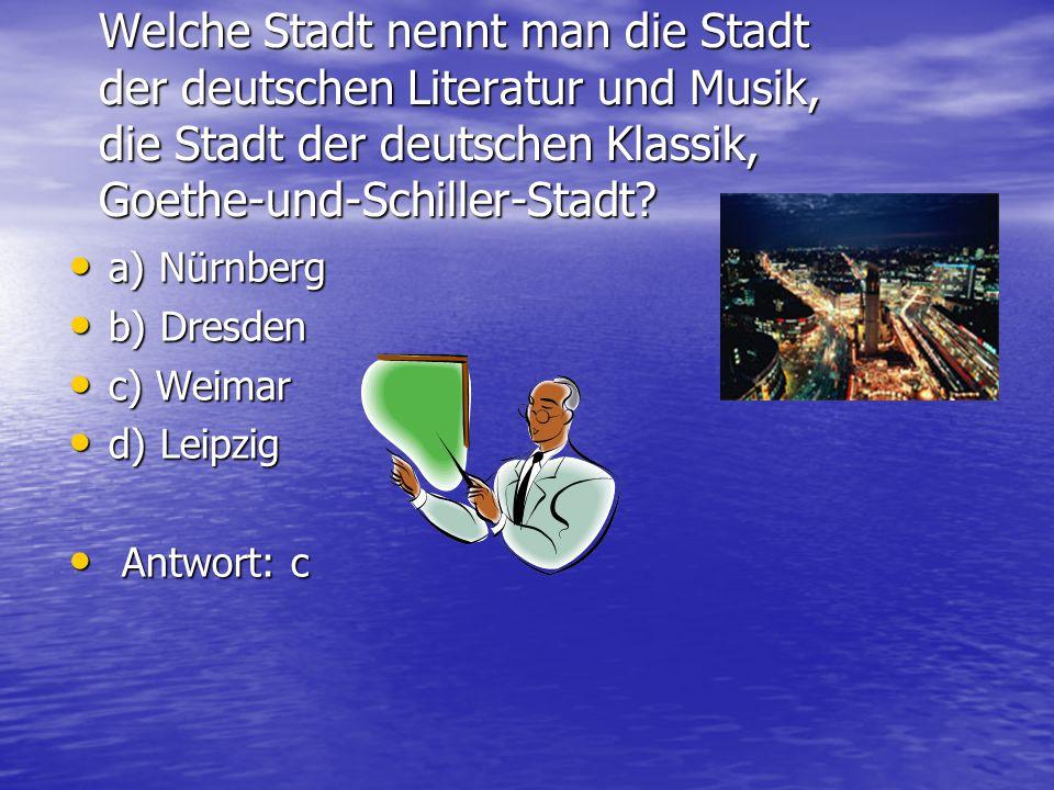 In welcher Stadt sind der Zwinger, die Semper Oper? a) Nürnberg b) Dresden c) Weimar d) Leipzig Antwort: b