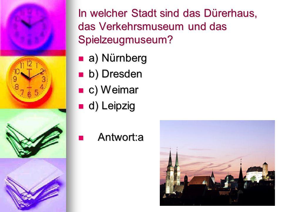 In welcher Stadt sind das Dürerhaus, das Verkehrsmuseum und das Spielzeugmuseum.