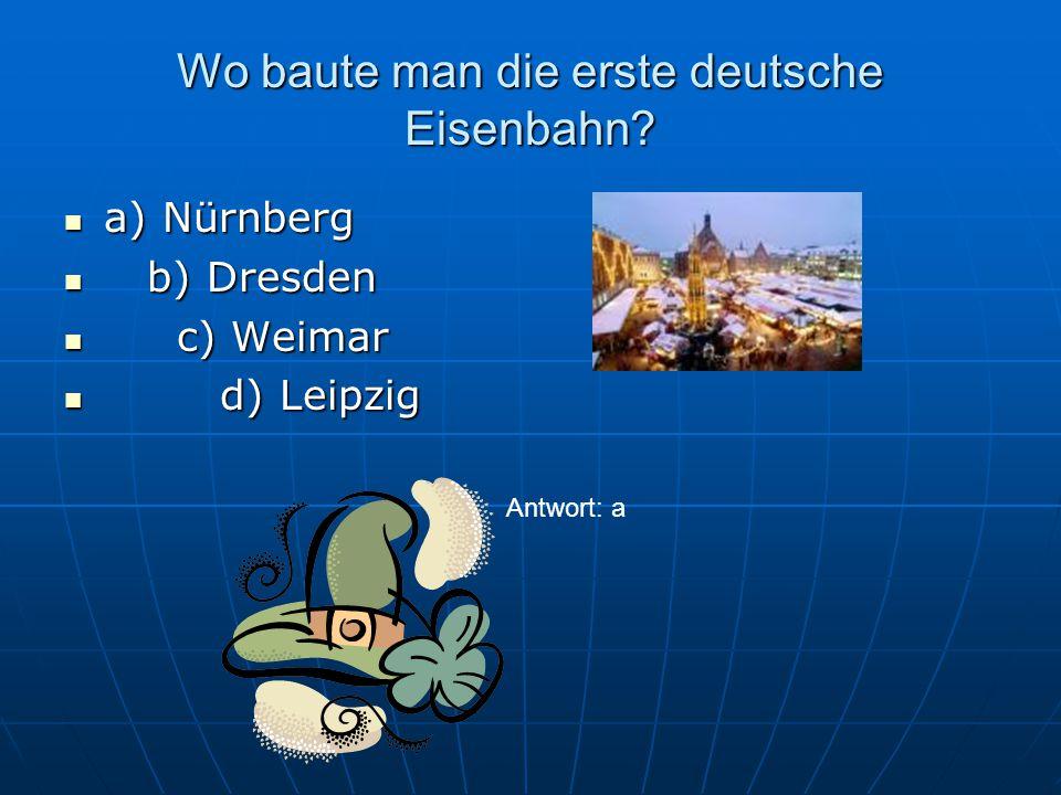 In welcher Stadt sind das Dürerhaus, das Verkehrsmuseum und das Spielzeugmuseum? a) Nürnberg a) Nürnberg b) Dresden b) Dresden c) Weimar c) Weimar d)