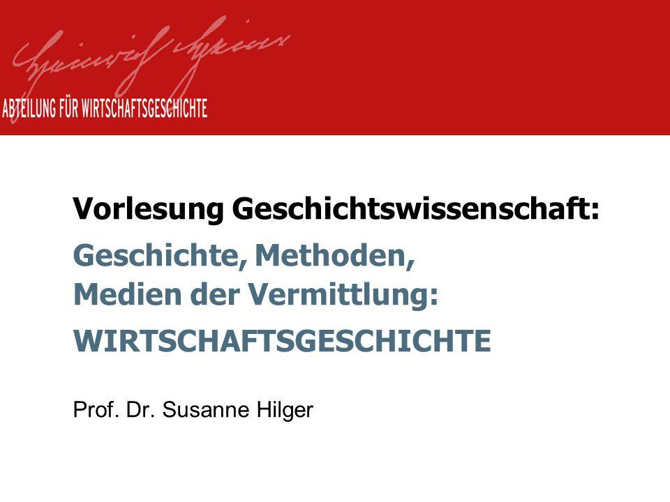 Vorlesung Geschichtswissenschaft: Geschichte, Methoden, Medien der Vermittlung: WIRTSCHAFTSGESCHICHTE Prof.