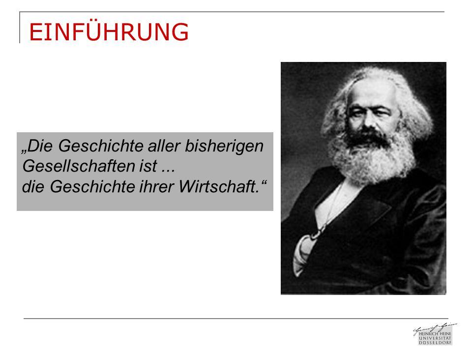 """EINFÜHRUNG """"Die Geschichte aller bisherigen Gesellschaften ist... die Geschichte ihrer Wirtschaft."""