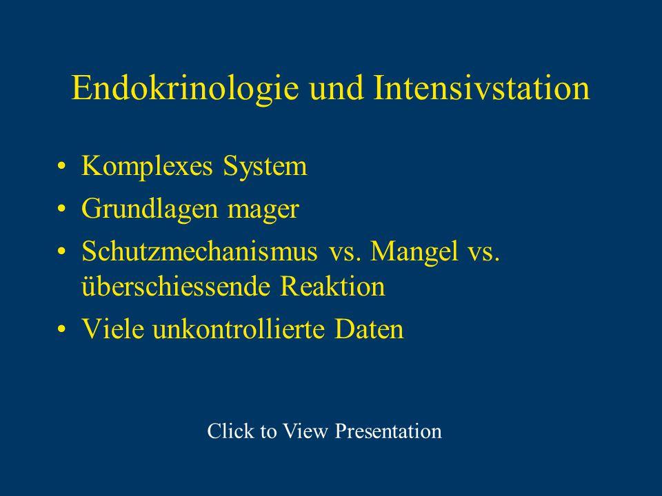 Endokrinologie und Intensivstation Komplexes System Grundlagen mager Schutzmechanismus vs. Mangel vs. überschiessende Reaktion Viele unkontrollierte D