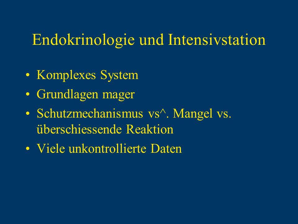 Endokrinologie und Intensivstation Komplexes System Grundlagen mager Schutzmechanismus vs^. Mangel vs. überschiessende Reaktion Viele unkontrollierte